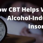 How CBT Helps With Alcohol-Induced Insomnia