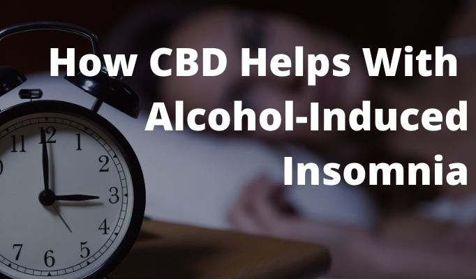 How CBD Helps With Alcohol-Induced Insomnia
