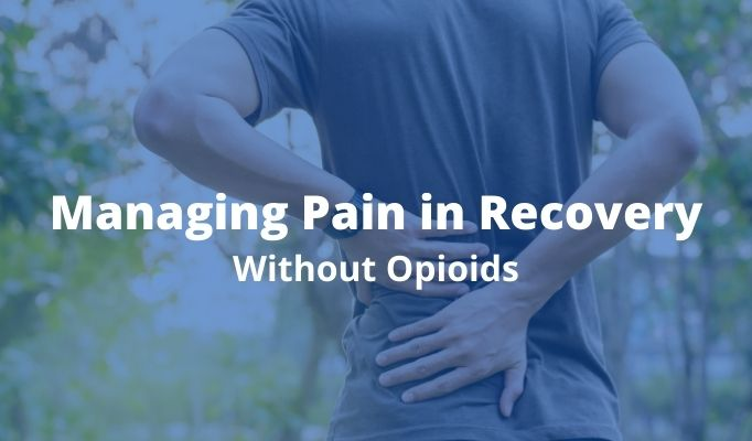 Managing Pain in Recovery Without Opioids